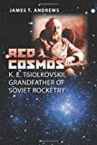Red Cosmos: K. E. Tsiolkovskii, Grandfather of Soviet Rocketry (Centennial of Flight Series)