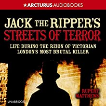 Jack the Ripper's Streets of Terror: Life During the Reign of Victorian London's Most Brutal Killer Audiobook by Rupert Matthews Narrated by Phil Fox
