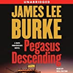Pegasus Descending: A Dave Robicheaux Novel (       ABRIDGED) by James Lee Burke Narrated by Will Patton