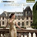 Summerset Abbey: Summerset Abbey, Book 1 Audiobook by T. J. Brown Narrated by Sarah Coomes