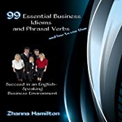 99 Essential Business Idioms and Phrasal Verbs: Succeed in an English-Speaking Business Environment | [Zhanna Hamilton]