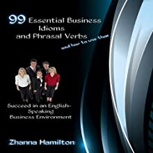99 Essential Business Idioms and Phrasal Verbs: Succeed in an English-Speaking Business Environment | Livre audio Auteur(s) : Zhanna Hamilton Narrateur(s) : Zhanna Hamilton