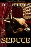 Seduce: Vampire Erotic Theatre Romance Series
