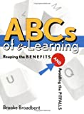 ABCs of e-Learning: Reaping the Benefits and Avoiding the Pitfalls (0787959103) by Brooke Broadbent