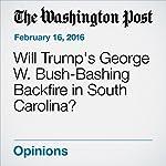 Will Trump's George W. Bush-Bashing Backfire in South Carolina? | Marc A. Thiessen