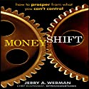 MoneyShift: How to Prosper from What You Can't Control (       UNABRIDGED) by Jerry Webman Narrated by Sean Pratt