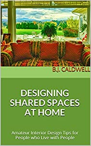 DESIGNING SHARED SPACES AT HOME: Amateur Interior Design Tips for People who Live with People from Luscoba Internet Marketing