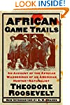 African Game Trails: An Account of th...