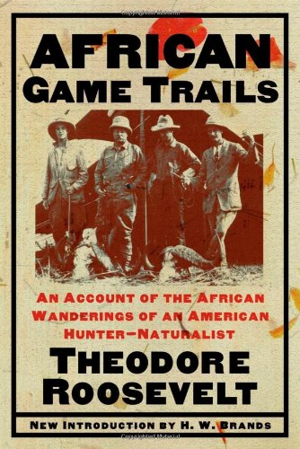 African Game Trails: An Account of the African Wanderings of an American Hunter-Natrualist