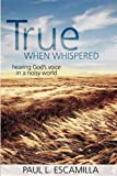 img - for True When Whispered: Hearing God's Voice in a Noisy World book / textbook / text book