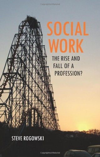 Social Work: The Rise and Fall of a Profession?
