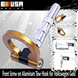 Gold Front Screw on Aluminum Tow Hook for99-06 Volkswagen Golf (MkIV, MkV, MkVI) 10-12 Volkswagen Golf (MkIV, MkV, MkVI) 05-09 Volkswagen Jetta (MkV) 06-10 Volkswagen Passat (B6) 12 Volkswagen Passat (B6) 06-12 Volkswagen GTi (MkIV, MkV, MkVI) 09-12 Volkswagen Tiguan 09-12 Volkswagen CC (B6) 99-05 Volkswagen Bora 06-12 Volkswagen Touran 06-12 Volkswagen EOS 09-12 Volkswagen Scirocco (MkIII)