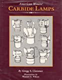 img - for American Miners Carbide Lamps: A Collector's Guide to American Carbide Mine Lighting by Gregg Clemmer (1987-08-30) book / textbook / text book