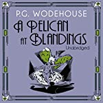A Pelican at Blandings (       UNABRIDGED) by P.G. Wodehouse Narrated by Nigel Lambert