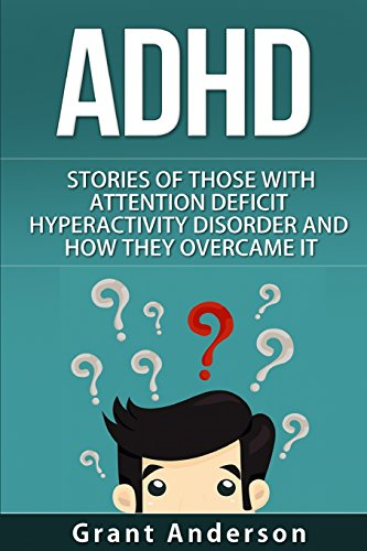 ADHD: Stories Of Those With Attention Deficit Hyperactivity Disorder And How They Overcame It