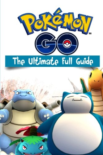 Pokemon Go The Ultimate Full Guide