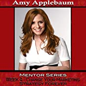 Change Your Marketing Strategy Forever: Mentor Series, Week 4 | [Amy Applebaum]