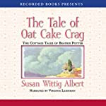 The Tale of the Oat Cake Crag: The Cottage Tales of Beatrix Potter (       UNABRIDGED) by Susan Wittig Albert Narrated by Virginia Leishman