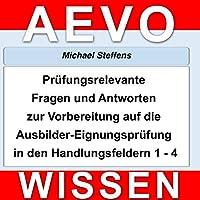 Prüfungsrelevante Fragen und Antworten der Ausbilder-Eignungsprüfung in den Handlungsfeldern 1 bis 4 Hörbuch