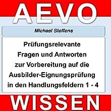 Prüfungsrelevante Fragen und Antworten der Ausbilder-Eignungsprüfung in den Handlungsfeldern 1 bis 4 Hörbuch von Michael Steffens Gesprochen von: Rolf Hennequin