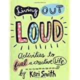 Living Out Loud: An Activity Book to Fuel a Creative Lifeby Keri Smith