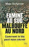 echange, troc Marc Dufumier - Famine au sud, malbouffe au nord : Comment le bio peut nous sauver