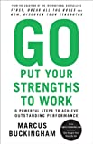 img - for Go Put Your Strengths to Work: 6 Powerful Steps to Achieve Outstanding Performance book / textbook / text book