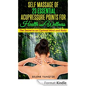 Self Massage of 23 Essential Acupressure Points for Health and Wellness  - The Secret to an Optimal Mind and Body
