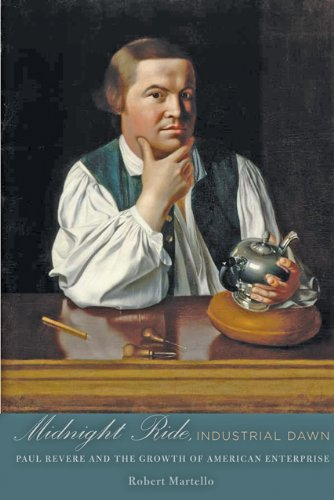 Midnight Ride, Industrial Dawn: Paul Revere and the Growth of American Enterprise (Johns Hopkins Studies in the History