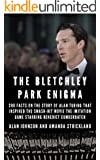 The Bletchley Park Enigma: 200+ Facts on the Story of Alan Turing That Inspired the Smash Hit Movie The Imitation Game Starring Benedict Cumberbatch (English Edition)