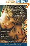 Raising Our Children, Raising Ourselv...
