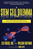 The Stem Cell Dilemma: The Scientific Breakthroughs, Ethical Concerns, Political Tensions, and Hope Surrounding Stem Cell Research