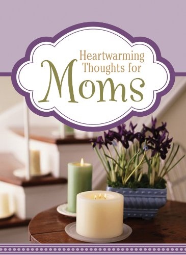 Heartwarming Thoughts for Moms, Barbour Publishing  Inc.