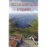 Chez les bâtisseurs d'utopies : Des pays de Cocagne, phalanstères, communautés, ashrams, aux éco-villages et autres...