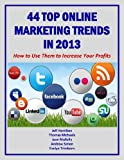 44 Top Online Marketing Trends In 2013: How To Use Them To Increase Your Profits (Marketing Matters)