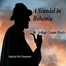 A Scandal in Bohemia (       UNABRIDGED) by Arthur Conan Doyle Narrated by Phil Chenevert