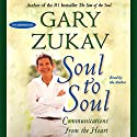 Soul to Soul: Communications from the Heart Audiobook by Gary Zukav Narrated by Gary Zukav