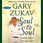 Soul to Soul: Communications from the Heart | Gary Zukav