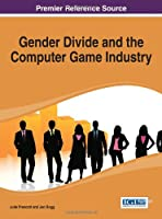 Gender Divide and the Computer Game Industry Front Cover