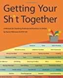 img - for Getting Your Sh*t Together: A Manual for Teaching Professional Practices To Artists: by Karen Atkinson and GYST Ink book / textbook / text book