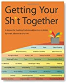 Getting Your Sh*t Together: A Manual for Teaching Professional Practices To Artists: by Karen Atkinson and GYST Ink