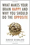 What Makes Your Brain Happy and Why You Should Do the Opposite by David DiSalvo unknown edition [Paperback(2011)]