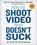 img - for How to Shoot Video That Doesn't Suck   [HT SHOOT VIDEO THAT DOESNT SUC] [Paperback] book / textbook / text book