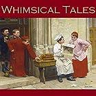 Whimsical Tales Hörbuch von Neil Munro, Arthur Morrison, H. G. Wells, J. S. Fletcher, Edgar Allan Poe, O. Henry, F. Anstey Gesprochen von: Cathy Dobson