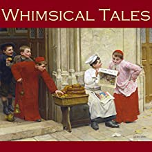 Whimsical Tales Audiobook by Neil Munro, Arthur Morrison, H. G. Wells, J. S. Fletcher, Edgar Allan Poe, O. Henry, F. Anstey Narrated by Cathy Dobson
