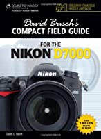 David Busch's Compact Field Guide for the Nikon D7000