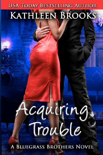 Acquiring Trouble: A Bluegrass Brothers Novel (Volume 3) by Kathleen Brooks