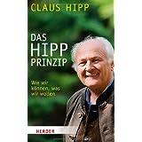 """Das Hipp-Prinzip: Wie wir k�nnen, was wir wollenvon """"Claus Hipp"""""""