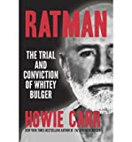 By Howie Carr Ratman: The Trial and Conviction of Whitey Bulger