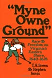 Myne Owne Ground: Race and Freedom on Virginia's Eastern Shore, 1640-1676 (0195032063) by T. H. Breen